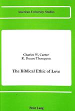 The Biblical Ethic of Love af Charles W. Carter, R. Duane Thompson