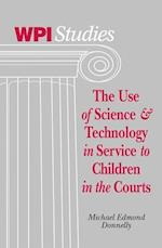 The Use of Science and Technology in Service to Children in the Courts (Wpi Studies, nr. 6)
