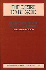 The Desire to Be God (American University Studies, nr. 1)