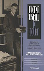 Eugene O'Neill in Court (American University Studies, nr. 41)