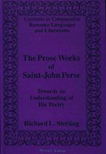The Prose Works of Saint-John Perse (CURRENTS IN COMPARATIVE ROMANCE LANGUAGES AND LITERATURES)