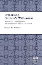 Protecting Ontario S Wilderness (American University Studies XXI Regional Studies, nr. 8)