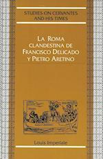 La Roma Clandestina de Francisco Delicado y Pietro Aretino (CURRENTS IN COMPARATIVE ROMANCE LANGUAGES AND LITERATURES, nr. 6)