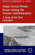 Public Versus Private Power During the Truman Administration (Modern American history, nr. 1)