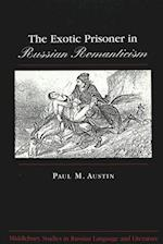 The Exotic Prisoner in Russian Romanticism (MIDDLEBURY STUDIES IN RUSSIAN LANGUAGE AND LITERATURE, nr. 9)