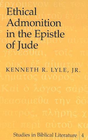 Bog, hardback Ethical Admonition in the Epistle of Jude af Kenneth R. Lyle, Kenneth R. Lyle Jr