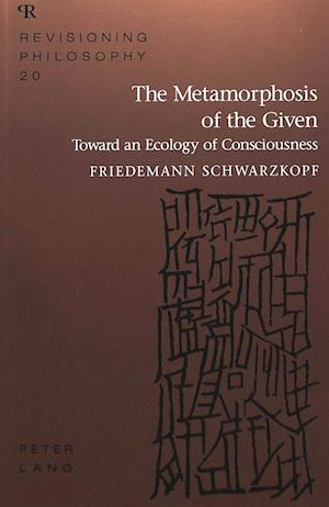 The Metamorphosis of the Given