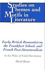 Early British Romanticism, the Frankfurt School, and French Post-Structuralism (STUDIES ON THEMES AND MOTIFS IN LITERATURE)