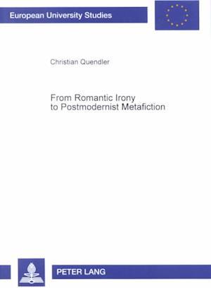 From Romantic Irony to Postmodernist Metafiction