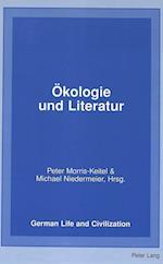 Oekologie Und Literatur (German Life and Civilization, nr. 33)