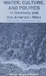 Water, Culture, and Politics in Germany and the American West (German Life and Civilization, nr. 36)
