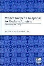 Walter Kasper's Response to Modern Atheism (AMERICAN UNIVERSITY STUDIES SERIES VII, THEOLOGY AND RELIGION)