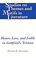 Honor, Love, and Isolde in Gottfried's Tristan (STUDIES ON THEMES AND MOTIFS IN LITERATURE)