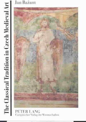 The Classical Tradition in Czech Medieval Art