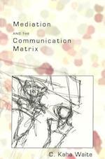 Mediation and the Communication Matrix (Digital Formations Paperback, nr. 10)