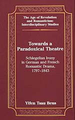 Towards a Paradoxical Theatre (Age of Revolution and Romanticism, nr. 32)