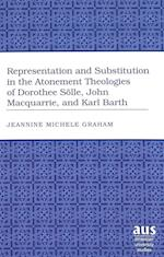Representation And Substitution In The Atonement Theologies Of Dorothee Solle, John Macquarrie, And Karl Barth (American University Studies Theology And Religion Series VII Theology and Religion)