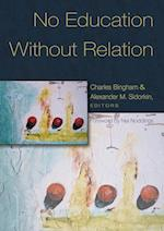 No Education Without Relation (Studies in the Postmodern Theory of Education, nr. 259)