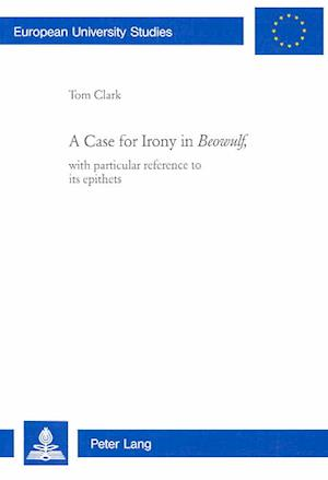 A Case for Irony in Beowulf, with Particular Reference to Its Epithets