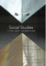 Social Studies - The Next Generation (Counterpoints: Studies in the Postmodern Theory of Education, nr. 272)