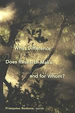 What Difference Does Research Make and for Whom? (Counterpoints: Studies in the Postmodern Theory of Education, nr. 275)