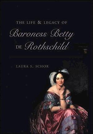 Schor, L: Life and Legacy of Baroness Betty de Rothschild