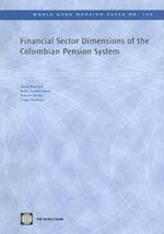 Financial Sector Dimensions of the Colombian Pension System (World Bank Working Papers, nr. 106)