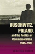 Auschwitz, Poland, and the Politics of Commemoration, 1945-1979 af Jonathan Huener