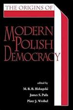 The Origins of Modern Polish Democracy af M. B. B. Biskupski
