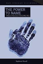 The Power to Name (NEW AFRICAN HISTORIES SERIES)