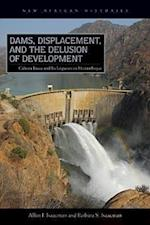 Dams, Displacement, and the Delusion of Development (NEW AFRICAN HISTORIES SERIES)