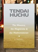 The Maestro, the Magistrate & the Mathematician (Modern African Writing)