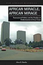 African Miracle, African Mirage (New African Histories)