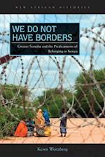 We Do Not Have Borders (New African Histories)