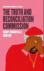 The Truth and Reconciliation Commission (Ohio Short Histories of Africa)