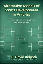Alternative Models of Sports Development in America (Ohio University Sports Management Book Series)