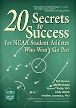 20 Secrets to Success for NCAA Student-Athletes Who Won't Go Pro (Ohio University Sports Management Book)