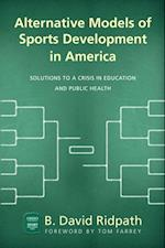 Alternative Models of Sports Development in America (Ohio University Sport Management Series)
