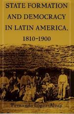 State Formation and Democracy in Latin America, 1810 1900