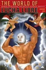 The World of Lucha Libre (American Encounters/Global Interactions)