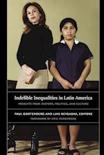 Indelible Inequalities in Latin America af Paul Gootenberg