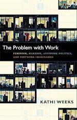 The Problem with Work (A John Hope Franklin Center Book)