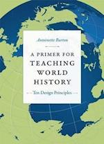 A Primer for Teaching World History af Antoinette Burton