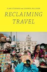 Reclaiming Travel af Joshua Ellison, Ilan Stavans