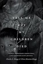 Tell Me Why My Children Died af Charles L. Briggs