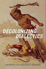 Decolonizing Dialectics (Radical Americas)