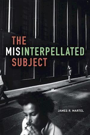 Bog, hardback The Misinterpellated Subject af James R. Martel