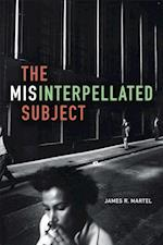 The Misinterpellated Subject af James R. Martel
