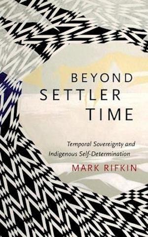 Bog, hardback Beyond Settler Time af Mark Rifkin