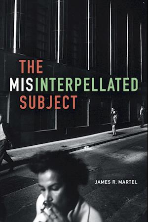 Bog, paperback The Misinterpellated Subject af James R. Martel